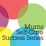 Mums Self Care Sucess Series