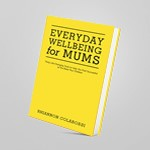 Everyday Wellbeing for Mums